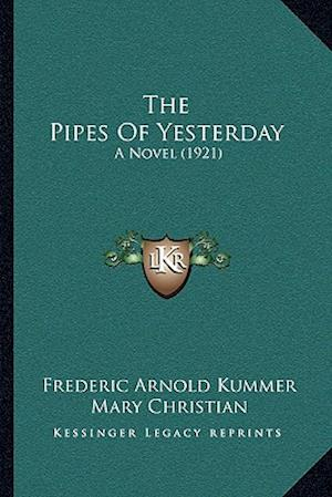 The Pipes of Yesterday af Frederic Arnold Kummer, Mary Christian