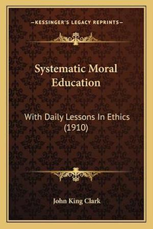 Systematic Moral Education af John King Clark