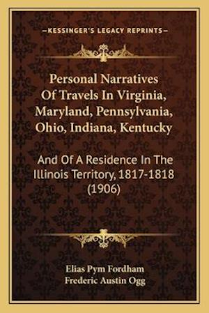 Personal Narratives of Travels in Virginia, Maryland, Pennsylvania, Ohio, Indiana, Kentucky af Elias Pym Fordham