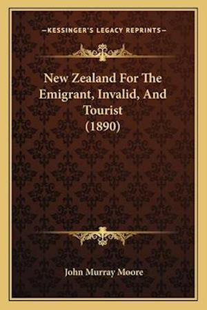 New Zealand for the Emigrant, Invalid, and Tourist (1890) af John Murray Moore