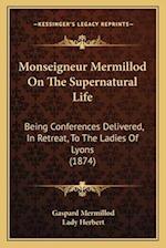 Monseigneur Mermillod on the Supernatural Life af Gaspard Mermillod