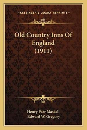 Old Country Inns of England (1911) af Edward W. Gregory, Henry Parr Maskell