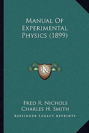 Manual of Experimental Physics (1899) af Charles M. Turton, Fred R. Nichols, Charles H. Smith
