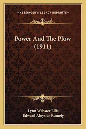 Power and the Plow (1911) af Lynn Webster Ellis, Edward Aloysius Rumely