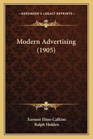 Modern Advertising (1905) af Ralph Holden, Earnest Elmo Calkins