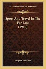 Sport and Travel in the Far East (1910) af Joseph Clark Grew