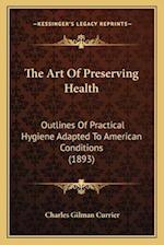 The Art of Preserving Health af Charles Gilman Currier