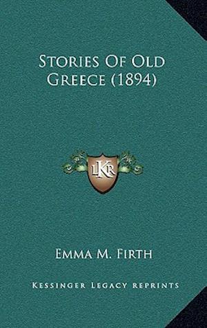 Stories of Old Greece (1894) af Emma M. Firth