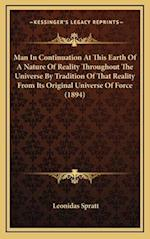 Man in Continuation at This Earth of a Nature of Reality Throughout the Universe by Tradition of That Reality from Its Original Universe of Force (189 af Leonidas Spratt