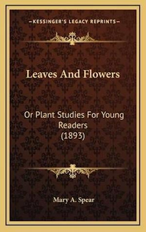 Leaves and Flowers af Mary A. Spear