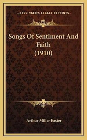 Songs of Sentiment and Faith (1910) af Arthur Miller Easter