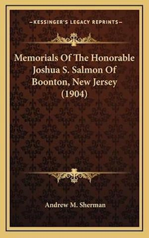 Memorials of the Honorable Joshua S. Salmon of Boonton, New Jersey (1904) af Andrew M. Sherman