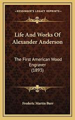 Life and Works of Alexander Anderson af Frederic Martin Burr