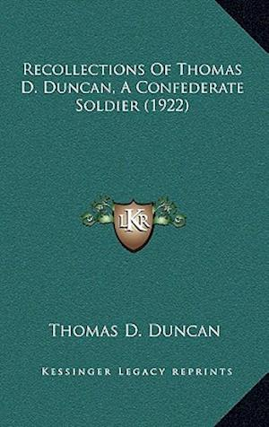 Recollections of Thomas D. Duncan, a Confederate Soldier (1922) af Thomas D. Duncan