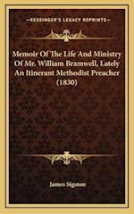 Memoir of the Life and Ministry of Mr. William Bramwell, Lately an Itinerant Methodist Preacher (1830) af James Sigston