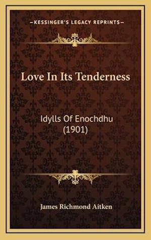 Love in Its Tenderness af James Richmond Aitken