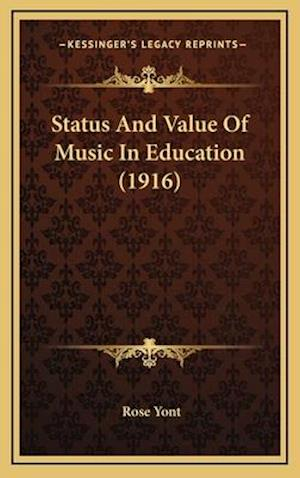 Status and Value of Music in Education (1916) af Rose Yont
