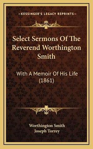 Select Sermons of the Reverend Worthington Smith af Joseph Torrey, Worthington Smith