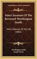 Select Sermons of the Reverend Worthington Smith af Joseph Torrey, Worthington Smith