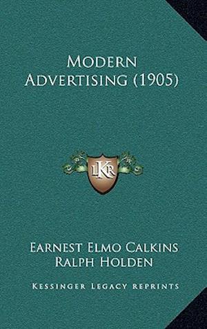 Modern Advertising (1905) af Earnest Elmo Calkins, Ralph Holden