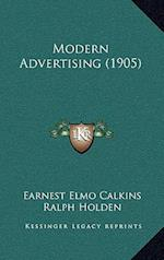 Modern Advertising (1905) af Earnest Elmo Calkins, Ralph Holden