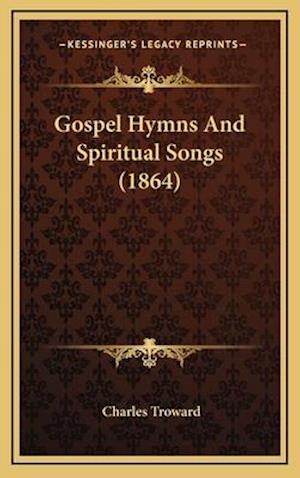 Gospel Hymns and Spiritual Songs (1864) af Charles Troward