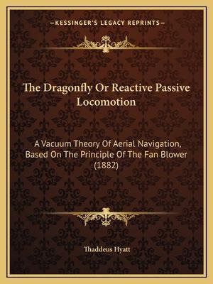 The Dragonfly or Reactive Passive Locomotion af Thaddeus Hyatt