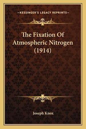 The Fixation of Atmospheric Nitrogen (1914) af Joseph Knox