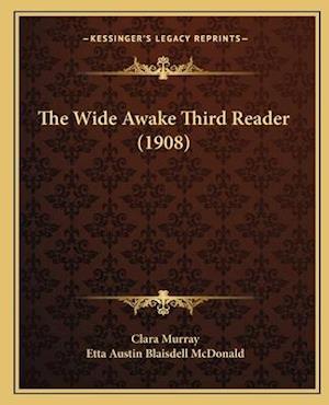 The Wide Awake Third Reader (1908) af Etta Austin Blaisdell Mcdonald, Clara Murray