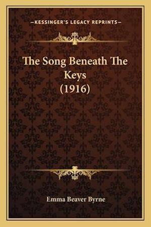 The Song Beneath the Keys (1916) af Emma Beaver Byrne