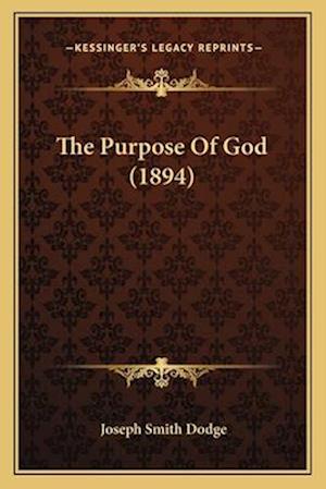 The Purpose of God (1894) af Joseph Smith Dodge