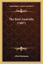 The Real Australia (1907) af Alfred Buchanan