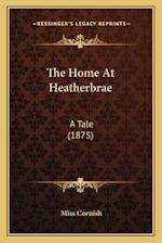 The Home at Heatherbrae af Miss Cornish