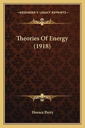 Theories of Energy (1918) af Horace Perry