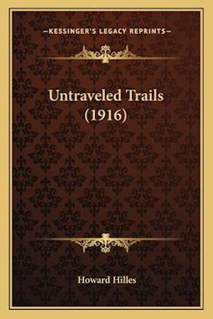 Untraveled Trails (1916) af Howard Hilles