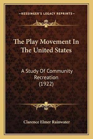 The Play Movement in the United States af Clarence Elmer Rainwater