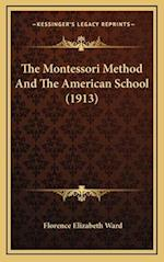 The Montessori Method and the American School (1913) af Florence Elizabeth Ward