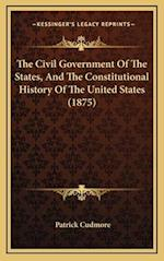 The Civil Government of the States, and the Constitutional History of the United States (1875) af Patrick Cudmore