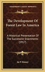 The Development of Forest Law in America af Jay P. Kinney