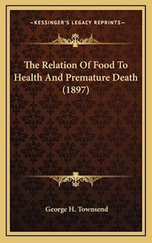 The Relation of Food to Health and Premature Death (1897) af George H. Townsend