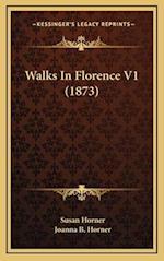 Walks in Florence V1 (1873) af Joanna B. Horner, Susan Horner