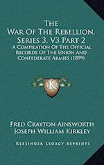 The War of the Rebellion, Series 3, V3 Part 2 af Fred Crayton Ainsworth, Joseph William Kirkley
