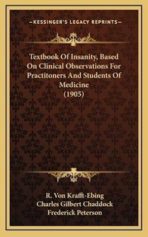 Textbook of Insanity, Based on Clinical Observations for Practitoners and Students of Medicine (1905) af R. Von Krafft-Ebing