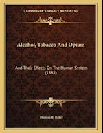 Alcohol, Tobacco and Opium af Thomas R. Baker