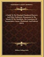 A   Guide to the Principal Chambered Barrows and Other Prehistoric Monuments in the Islands of the Morbihan, the Communes of Locmariaker, Carnac, Plou af William Collings Lukis