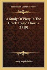 A Study of Piety in the Greek Tragic Chorus (1919) af Henry Vogel Shelley