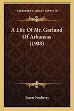 A Life of Mr. Garland of Arkansas (1908) af Farrar Newberry