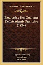 Biographie Des Quarante de L'Academie Francaise (1826) af Auguste Barthelemy, Joseph Mery, Leon Vidal