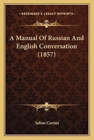 A Manual of Russian and English Conversation (1857) af Julius Cornet