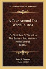 A Tour Around the World in 1884 af John B. Gorman
